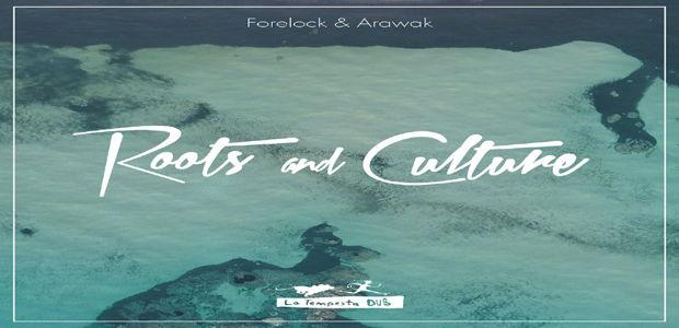 Forelock & Arawak presentano 'Roots and Culture'