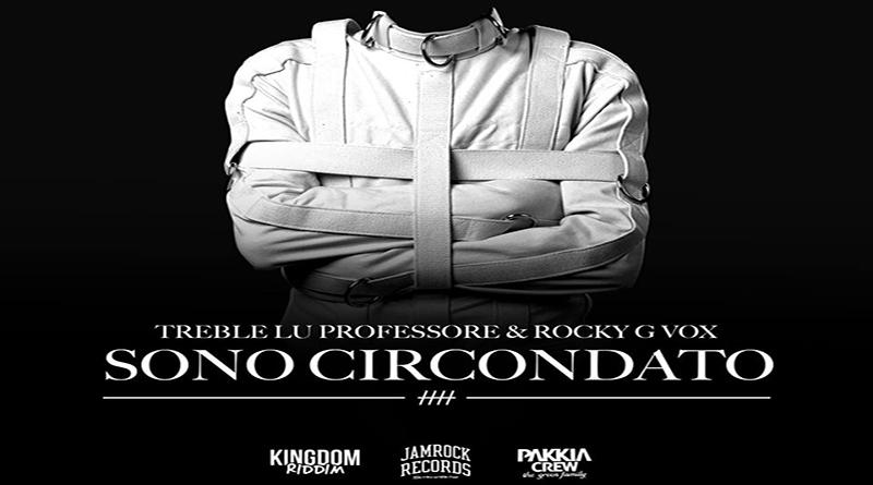 'SONO CIRCONDATO', IL NUOVO SINGOLO DI TREBLE LU PROFESSORE FT. ROCKY (PROD. JAMROCK RECORDS)