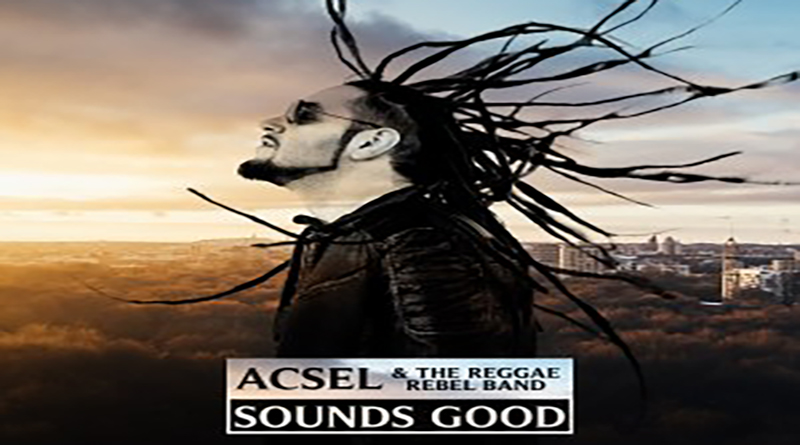 "NUOVO ALBUM PER ACSEL & THE REGGAE REBEL BAND – ""SOUNDS GOOD"""