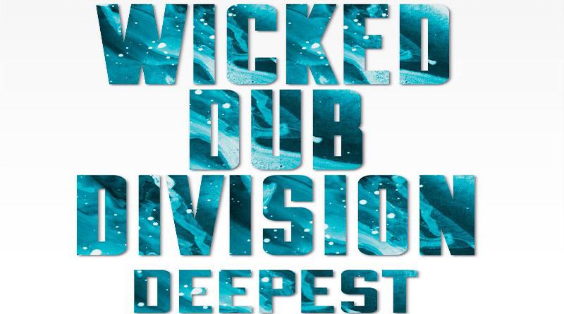 'DEEPEST', QUARTO ALBUM DEI WICKED DUB DIVISION